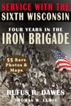 Service With The Sixth Wisconsin Illustrated Four Years In The Iron Brigade