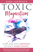 Toxic Magnetism - How and Why Empaths attract Narcissists: The Survival, Recovery, and Boundaries Guide for Highly Sensitive People Healing from Narcissism and Narcissistic Relationship Abuse