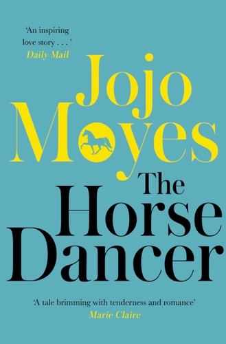 Jojo Moyes - The Horse Dancer: Discover the heart-warming Jojo Moyes you haven't read yet