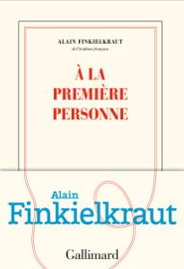 À la première personne Par Alain Finkielkraut