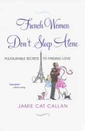 French Women Don't Sleep Alone: - Jamie Cat Callan book summary