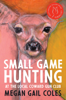 Megan Gail Coles - Small Game Hunting at the Local Coward Gun Club artwork