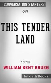 This Tender Land A Novel By William Kent Krueg Conversation Starters
