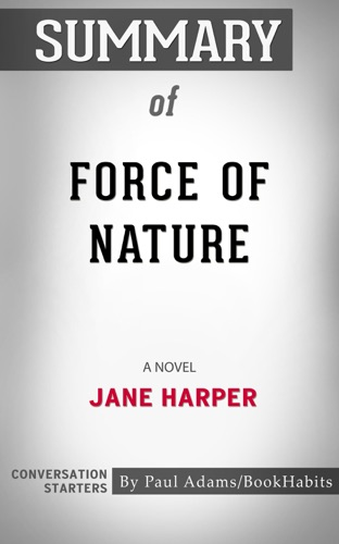 Paul Adams - Summary of Force of Nature: A Novel by Jane Harper  Conversation Starters