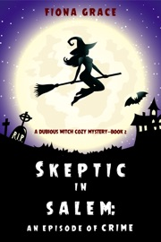 Skeptic in Salem: An Episode of Crime (A Dubious Witch Cozy Mystery—Book 2) PDF Download
