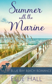Summer with the Marine - Ellie Hall by  Ellie Hall PDF Download