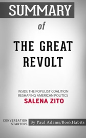 Summary Of The Great Revolt Inside The Populist Coalition Reshaping American Politics By Salena Zito Conversation Starters
