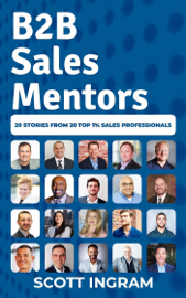 B2B Sales Mentors: 20 Stories from 20 Top 1% Sales Professionals