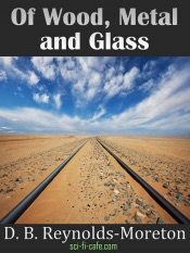 Download and Read Online Of Wood, Metal and Glass