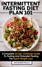 Intermittent Fasting Diet Plan 101 A Complete 30 Day Challenge Guide To Fasting And Extended Fasting For Quick Weight Loss