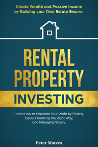 Rental Property Investing: Create Wealth and Passive Income Building your Real Estate Empire. Learn how to Maximize your profit Finding Deals, Financing the Right Way, and Managing Wisely. Couverture de livre