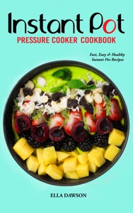 Instant Pot Pressure Cooker Cookbook: Fast, Easy and Healthy Instant Pot Recipes by Ella Dawson Book Cover