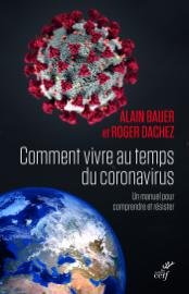 Comment vivre au temps du coronavirus ? - Un manuel pour comprendre et résister