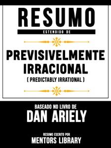 Resumo Estendido De Previsivelmente Irracional (Predictably Irrational) – Baseado No Livro De Dan Ariely Book Cover