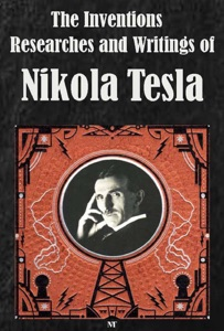The Inventions, Researches and Writings of Nikola Tesla (Ilustrated) Book Cover
