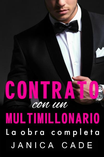 Contrato con un multimillonario, La obra completa by Janica Cade