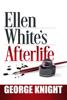 Ellen White's Afterlife - George R. Knight