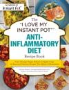 The I Love My Instant Pot Anti-Inflammatory Diet Recipe Book
