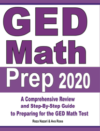 GED Math Prep 2020: A Comprehensive Review and Step-By-Step Guide to Preparing for the GED Math Test