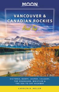 Moon Vancouver & Canadian Rockies Road Trip - Carolyn B. Heller