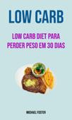 Low Carb: Low Carb Diet Para Perder Peso Em 30 Dias Book Cover
