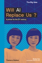 Will AI Replace Us: A Primer For The 21st Century (The Big Idea Series)
