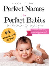 Baby Names: Perfect Names for Perfect Babies, Your Best Source For Names With Over 12000 To Choose From! Complete A-Z List Guide With Trending Names