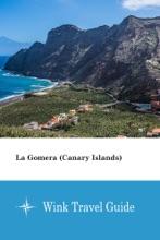 La Gomera (Canary Islands) - Wink Travel Guide