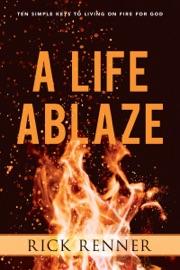 A Life Ablaze - Rick Renner by  Rick Renner PDF Download