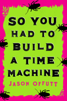 Download and Read Online So You Had to Build a Time Machine