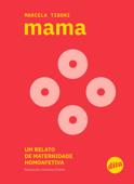 Mama: um relato de maternidade homoafetiva Book Cover