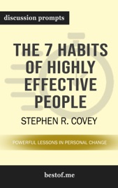 The 7 Habits Of Highly Effective People Powerful Lessons In Personal Change By Stephen R Covey Discussion Prompts