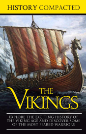 The Vikings: Explore the Exciting History of the Viking Age and Discover Some of the Most Feared Warriors