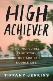 High Achiever - Tiffany Jenkins book summary