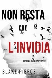 Non resta che l'invidia (Un thriller di Adele Sharp—Libro Sei) Book Cover