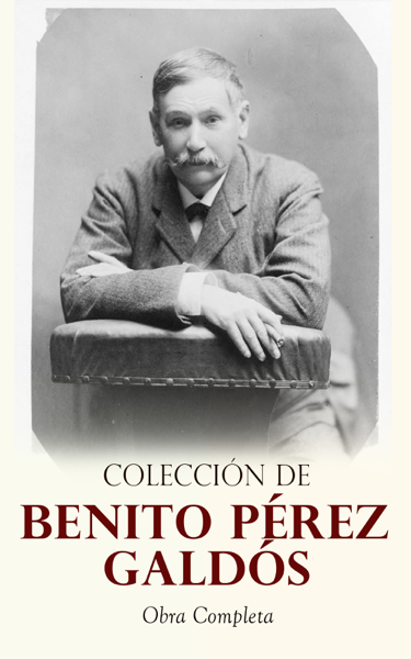 Colección de Benito Pérez Galdós: Obra Completa por Benito Pérez Galdós