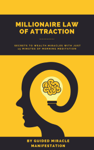 Millionaire Law of Attraction How Real Estate Agents, Entrepreneurs, Writers, Salespeople & Network Marketers can Unlock The Secrets to Wealth Miracles with Just 15 Minutes of Morning Meditation