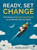 Ready, Set, Change: The Power of Simple Experiments to Create the Life You Want