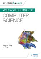 Robert Wicks & Ian Paget - My Revision Notes: WJEC and Eduqas GCSE Computer Science artwork