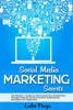 Social Media Marketing Secrets: The Number 1 Guide For Dominating Your Competition Through Powerful Content Creation & Marketing Strategies (For Beginners)