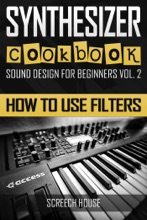Synthesizer Cookbook: How To Use Filters