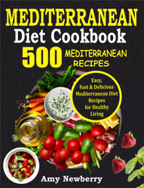 Mediterranean Diet Cookbook: 500 Easy, Fast and Delicious Mediterranean Diet Recipes for Healthy Living