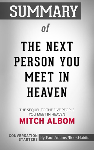 Book Habits - Summary of The Next Person You Meet in Heaven: The Sequel to The Five People You Meet in Heaven by Mitch Albom  Conversation Starters