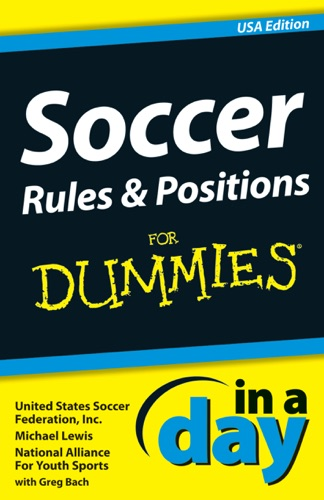 Michael Lewis & United States Soccer Federation, Inc. - Soccer Rules and Positions In A Day For Dummies