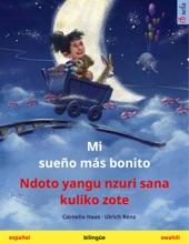 Mi Sueño Más Bonito – Ndoto Yangu Nzuri Sana Kuliko Zote (español – Swahili)