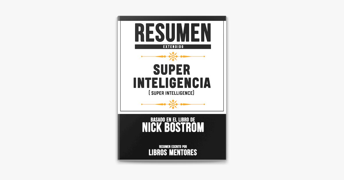 Super Inteligencia Super Intelligence Resumen Extendido Basado En El Libro De Nick Bostrom Sur Apple Books