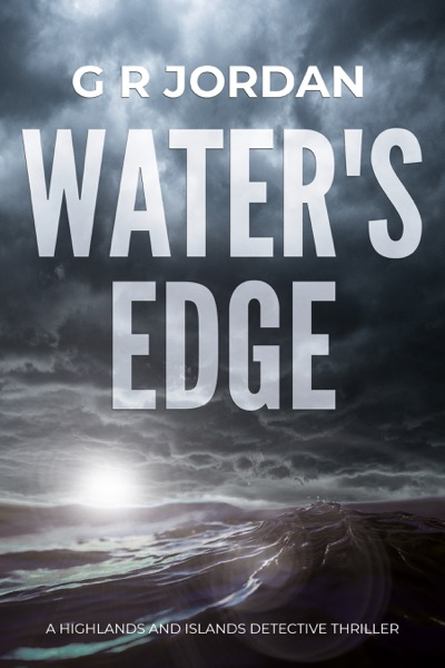 Water's Edge: Highlands and Islands Detective Thriller #1 - G R Jordan book cover