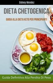 Dieta Chetogenica: Guida Definitiva Alla Perdita Di Peso (Guida Alla Dieta Keto Per Principianti)