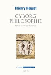Cyborg philosophie. Penser contre les dualismes