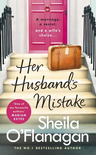 Sheila O'Flanagan - Her Husband's Mistake: A marriage, a secret, and a wife's choice...